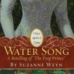 "Water Song: A Retelling of ""The Frog Prince"" by Suzanne Weyn"