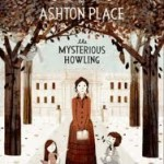 The Incorrigible Children of Ashton Place: The Mysterious Howling by Maryrose Wood